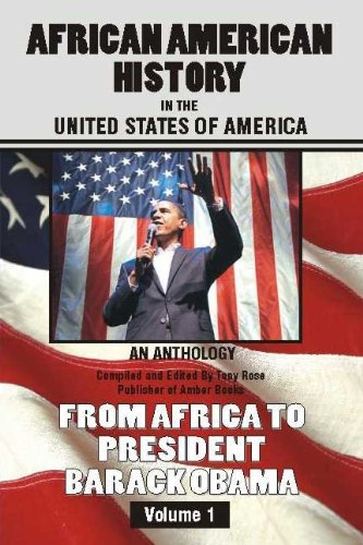 African American History in the United States of America - An Anthology - From Africa to President Barack Obama - Compiled & Edited by Tony Rose, Publisher of Amber Books