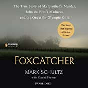 Foxcatcher: The True Story of My Brother's Murder, John du Pont's Madness, and the Quest for Olympic Gold | [Mark Schultz, David Thomas]