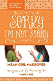 img - for Sorry I'm Not Sorry: An Honest Look at Bullying from the Bully (Mean Girl Makeover) book / textbook / text book