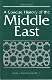 A Concise History of the Middle East (5th Edition) (0813325293) by Arthur Goldschmidt Jr.