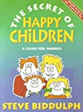 The Secret of Happy Children: A Guide for Parents (0583344895) by STEVE BIDDULPH