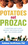 Kathleen Desmaisons Potatoes Not Prozac: How to Control Depression, Food Cravings and Weight Gain