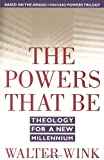 The Powers That Be: Theology for a New Millennium (0385487525) by Wink, Walter
