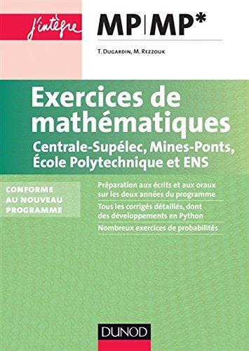 Exercices de mathématiques MP-MP* Centrale-SupElec, Mines-Ponts, Ecole Polytechnique et ENS: Conforme au nouveau programme