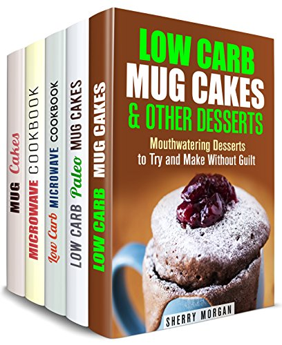 Low Carb Mug and Microwave Box Set (5 in 1): Guilt Free Mug Cakes, Dinners, Microwave Recipes for Busy People Who Want to Lose Weight (Microwave Meals & Recipes) by Sherry Morgan, Sheila Hope, Emma Melton, Jessica Meyers, Jessica Meyer