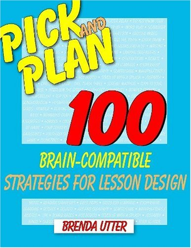 Pick and Plan: 100 Brain-Compatible Strategies for Lesson Design PDF