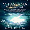 Vipassana Meditation: Insight Meditation for Practicing Mindfulness and Developing Heightened Awareness Other by Mayu Kimura Narrated by Natalie Burman