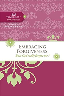 Embracing Forgiveness: Does God really forgive me? (Women of Faith Study Guide Series)