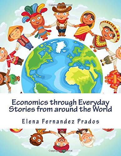 Economics through Everyday Stories from around the World: An introduction to economics for children or Economics for kids, dummies and everyone else