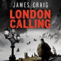 London Calling: Inspector Carlyle, Novel 1 (       UNABRIDGED) by James Craig Narrated by Joe Jameson