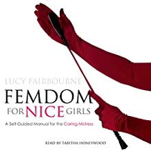 Femdom for Nice Girls: A Self-Guided Manual for the Caring Mistress | Livre audio Auteur(s) : Lucy Fairbourne Narrateur(s) : Tabitha Honeywood