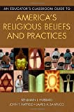 img - for An Educator's Classroom Guide to America's Religious Beliefs and Practices by Benjamin J. Hubbard (2007-04-30) book / textbook / text book