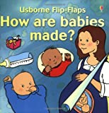 How Are Babies Made? (Flip Flaps Series) (0746025025) by Smith, Alastair