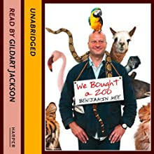 We Bought a Zoo: The Amazing True Story of a Broken-Down Zoo, and the 200 Animals That Changed a Family Forever Audiobook by Benjamin Mee Narrated by Gildart Jackson