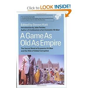 The Secret World of Economic Hit Men and the Web of Global Corruption - Edited by Steven Hiatt