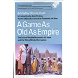 A Game As Old As Empire: The Secret World of Economic Hit Men and the Web of Global Corruptionby Steven Hiatt