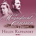 A Magnificent Obsession: Victoria, Albert, and the Death That Changed the British Monarchy (       UNABRIDGED) by Helen Rappaport Narrated by Wanda McCaddon