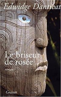 Le briseur de rosée : roman, Danticat, Edwidge