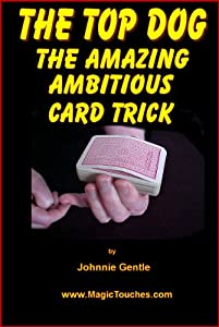THE TOP DOG - Ambitious Card Trick (Magic Card Tricks Book 10)