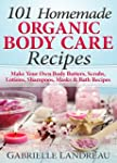 Organic Body Care: 101 Homemade Beaut...