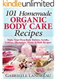 Organic Body Care: 101 Homemade Beauty Products Recipes-Make Your Own Body Butters, Body Scrubs, Lotions, Shampoos, Masks And Bath Recipes (organic body ... homemade body butter, body care recipes)