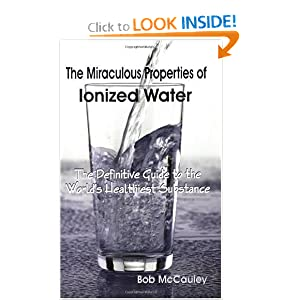 Amazon.com: The Miraculous Properties of Ionized Water - The ...