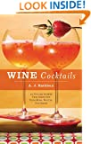 Wine Cocktails: 50 Stylish Sippers That Show Off Your Reds, Whites, and Roses (50 Series)