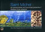 echange, troc François Casta, Raymond Muelle - Saint-Michel, les parachutistes ont trouvé leur protecteur : Genèse d'une adoption