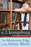 img - for [(The Mysterious Edge of the Heroic World )] [Author: E L Konigsburg] [Mar-2009] book / textbook / text book