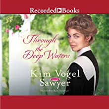 Through the Deep Waters (       UNABRIDGED) by Kim Vogel Sawyer Narrated by Kate Turnbull