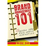 Brand Management 101: 101 Lessons from Real-World Marketing ~ Mainak Dhar