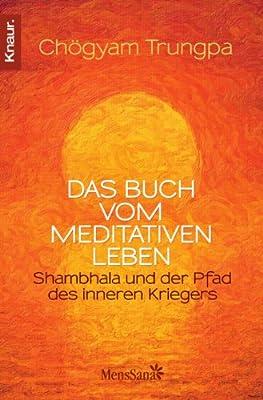 Das Buch vom meditativen Leben: Shambhala und der Pfad des inneren Kriegers