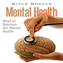 Mental Health: Ways to Maintain Our Mental Health (       UNABRIDGED) by Mitch Morgan Narrated by Liz Baechel