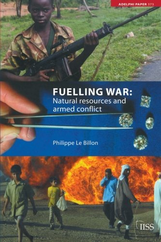 Fuelling War: Natural Resources and Armed Conflicts (Adelphi series)