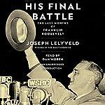 His Final Battle: The Last Months of Franklin Roosevelt | Joseph Lelyveld