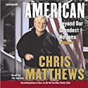 American: Beyond our Grandest Notions (       UNABRIDGED) by Chris Matthews Narrated by Chris Matthews