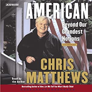 American: Beyond our Grandest Notions | [Chris Matthews]