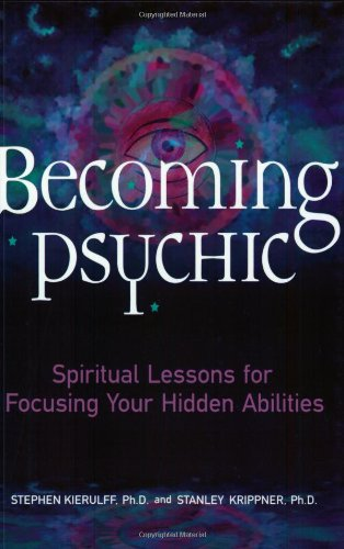 Becoming Psychic: Spiritual Lessons for Focusing Your Hidden Abilities