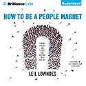 How to Be a People Magnet: Finding Friends - and Lovers - and Keeping Them for Life Audiobook by Leil Lowndes Narrated by Joyce Bean, Leil Lowndes