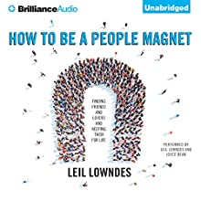 How to Be a People Magnet: Finding Friends - and Lovers - and Keeping Them for Life (       UNABRIDGED) by Leil Lowndes Narrated by Joyce Bean, Leil Lowndes