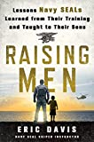 img - for Raising Men: Lessons Navy SEALs Learned from Their Training and Taught to Their Sons book / textbook / text book