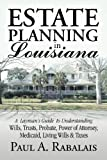 Estate Planning in Louisiana: A Layman's Guide to Understanding Wills, Trusts, Probate, Power of Attorney, Medicaid, Living Wills & Taxes