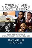 img - for When A Black Man Prays...God is Always Listening: How A Black Man Is Strengthen By His Faith In God book / textbook / text book