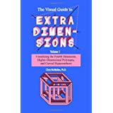 The Visual Guide To Extra Dimensions: Visualizing The Fourth Dimension, Higher-Dimensional Polytopes, And Curved Hypersurfaces ~ Chris McMullen