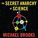 The Secret Anarchy of Science: Free Radicals (       UNABRIDGED) by Michael Brooks Narrated by Matt Addis