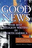 img - for Good News: The Best Religion Writing in North America book / textbook / text book