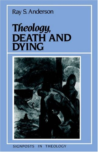 Theology and Death (Signposts in Theology), Ray S. Anderson