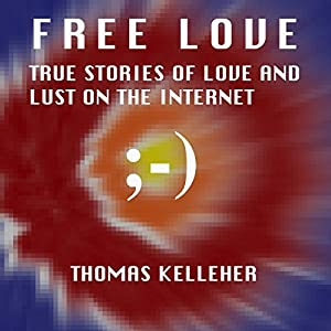 Free Love: True Stories of Love and Lust on the Internet Audiobook