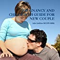 Pregnancy and Childbirth Guide for New Couple (       UNABRIDGED) by Ade Asefedo MCIPS MBA Narrated by Debra Stefan