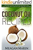 COCONUT OIL Recipes: Top Secret Coconut Oil Recipes for Weight Loss, Detox, Allergy Relief, Beautiful Skin, Hair Loss, and More (Coconut Oil - The Revolutionary ... Oil to Your Benefit) (English Edition)